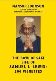 The Bowl of Saki Life of Samuel L. Lewis: 366 Vignettes